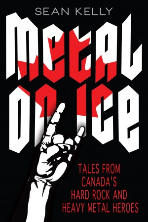 Metal On Ice by Sean Kelly, published by Dundurn